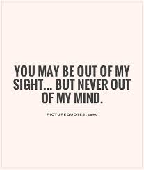 you may be out of my sight but never out of my mind picture