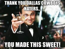 Cowboys Haters Memes - thank you dallas cowboys haters you made this sweet leonardo