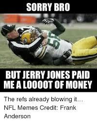 Jerry Jones Memes - sorry bro but jerry jones paid mealoooot of money the refs already