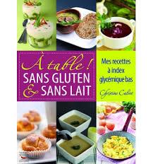 cuisine sans gluten livre livres a table sans gluten et sans lait christine calvet nutrivi