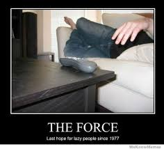 Lazy People Memes - the force last hope for lazy people weknowmemes