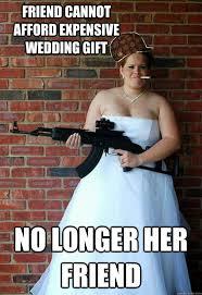 wedding gift meme friend cannot afford expensive wedding gift no longer friend