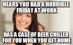 Friday Work Meme - hears you had a horrible friday at work on memegen