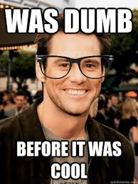 Jim Carey Meme - was dumb before it was cool hipster jim carrey quickmeme