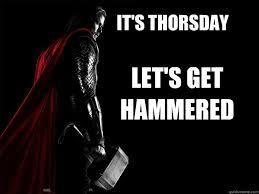 Thor Birthday Meme - it s thorsday let s get hammered thor quickmeme