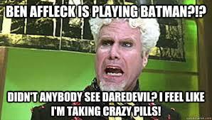 Affleck Batman Meme - ben affleck is playing batman didn t anybody see daredevil i