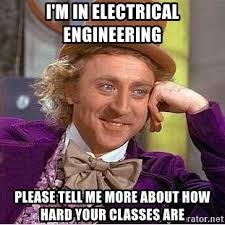 Electrical Engineering Meme - i m in electrical engineering please tell me more about how hard