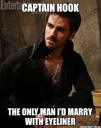 Hook Meme - the only man with eyeliner i d marry otherwise it sounds like the
