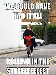 Dirt Bike Memes - we could have had it all rolling in the streeeeeeeeet adele on