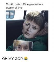 Funny Girl Face Meme - 25 best memes about face swap face swap memes