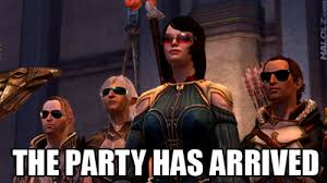 Dragon Age Meme - the party has arrived hawke and the gang really know how to make