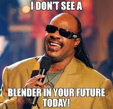 Meme Blender - i don t see a blender in your future today meme stevie wonder