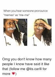 How Do You Pronounce Meme - 25 best memes about how to pronounce memes how to pronounce