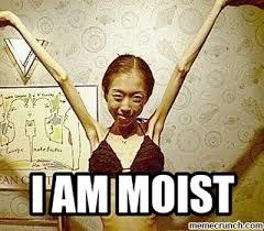 I Am Moist Meme - am moist