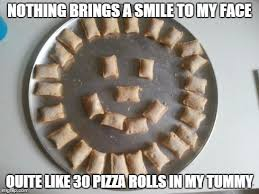 Pizza Rolls Meme - this is how i arrange my pizza rolls upvote if you want to start