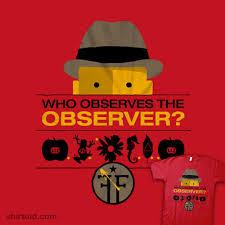 who observes the observer shirtoid