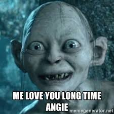 Me Love You Long Time Meme - me love you long time angie my precious gollum meme generator