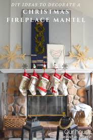 Beautiful Ways To Decorate Your Home For Christmas Diy Ideas To Decorate A Christmas Fireplace Mantel U2022 Our House Now A