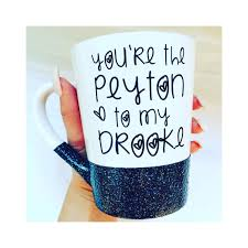 you u0027re the peyton to my brooke one tree hill tv show