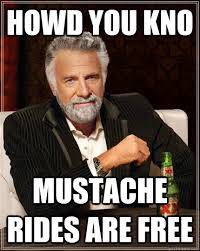 Mustache Ride Meme - howd you kno mustache rides are free the most interesting man in