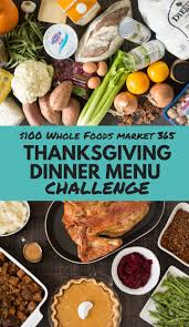 100 whole foods market 365 thanksgiving dinner menu challenge a