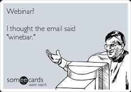 Webinar Meme - webinar i thought the email said winebar workplace ecard