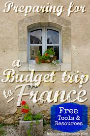 preparing for a budget trip to france france paris bucket list