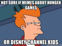 Not Sure If Meme Generator - not sure if memes about hunger games or disney channel kids