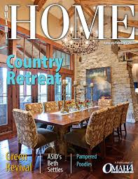 january february 2011 omaha home by omaha magazine by omaha