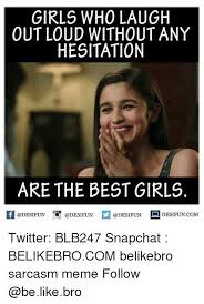 Laugh Out Loud Meme - girls who laugh out loud without any hesitation are the best girls