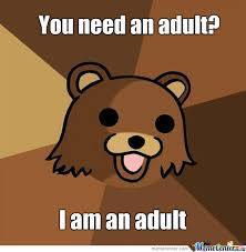 I Need An Adult Meme - i need an adult by pvtpatton12 meme center
