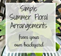 simple summer floral arrangements from your own backyard modern
