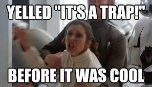 Its A Trap Meme - yelled it s a trap before it was cool hipster leia quickmeme