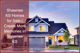 shawnee ks homes for sale u2013 want to have a home in one of the best