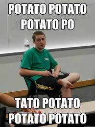 Tato Meme - potato potato potato po tato potato potato potato retard colin