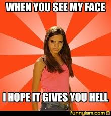Hell Meme - when you see my face i hope it gives you hell meme factory