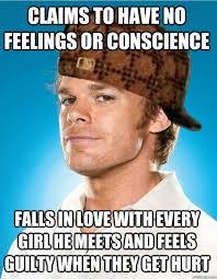 Lumberjack Meme - dexter meme claims to have no conscience on bingememe