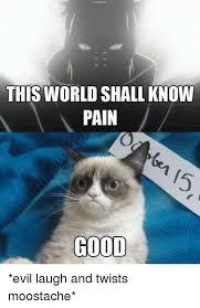 Meme Evil Laugh - this worldshall know pain good evil laugh and twists moostache