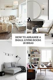 small living room arrangement ideas how to arrange a small living room 20 ideas shelterness