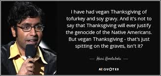 hari kondabolu quote i had vegan thanksgiving of tofurkey