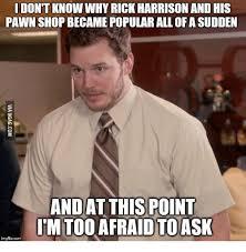Pawn Shop Meme - 25 best memes about pawn shop show pawn shop show memes