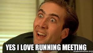 Meeting Meme - yes i love running meeting sarcastic nicholas cage make a meme