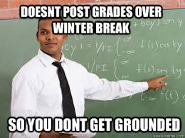Winter Break Meme - doesnt post grades over winter break so you dont get grounded