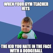 Dodgeball Meme - meme creator when your gym teacher hits the kid you hate in the