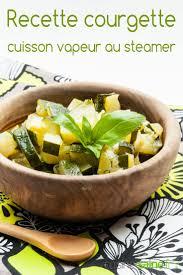 cuisine vapeur recette recette courgette cuisson vapeur au steamer cuisine saine