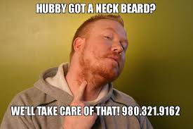 Neckbeard Meme - hubby got a neck beard we ll take care of that 980 321 9162 neck