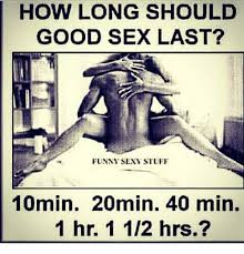 Memes For Sex - how long should good sex last funny sen stuff 10min 20min 40 min 1