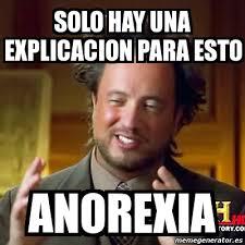 Anorexia Meme - meme ancient aliens solo hay una explicacion para esto anorexia