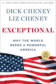 exceptional why the world needs a powerful america cheney