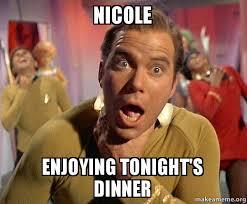 Meme Nicole - nicole enjoying tonight s dinner dinner make a meme
